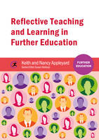 Reflective Teaching and Learning in Further Education by Keith Appleyard, Nancy Appleyard