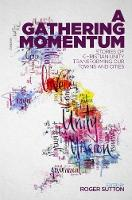 A Gathering Momentum Stories of Christian Unity Transforming Our Towns and Cities by Roger Sutton