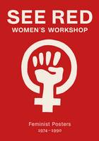 See Red Women's Workshop - Feminist Posters 1974-1990 by See Red Members, Sheila Rowbotham