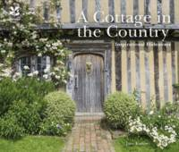 A Cottage in the Country: Inspirational Hideaways by Jane Eastoe