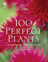100 Perfect Plants: A Simple Plan for Your Dream Garden by Simon Akeroyd