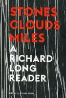 Stones, Clouds, Miles A Richard Long Reader by Clarrie Wallis