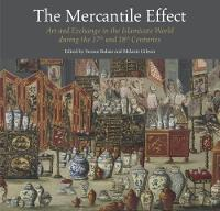 The Mercantile Effect On Art and Exchange in the Islamicate World During 17th 18th Centuries by Melanie Gibson