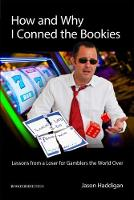How and Why I Conned the Bookies Lessons from a Loser for Gamblers the World Over by Jason Haddigan