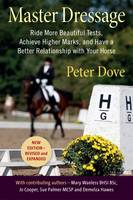 Master Dressage Ride More Beautiful Tests, Achieve Higher Marks and Have a Better Relationship with Your Horse by Peter Dove