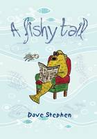 A Fishy Tale by Dave Stephen