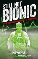 Still Not Bionic Adventures In Unremarkable Ultrarunning by Ira Rainey