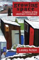 A Growing Space A History of the Allotment Movement by Lesley Acton