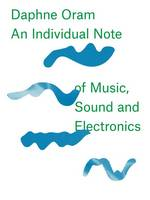Daphne Oram - An Individual Note of Music, Sound and Electronics by Daphne Oram