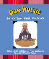 Oor Wullie: Jings! Crivvens! Help Ma Boab! Gallus Words and Phrases from Scotland's Favourite Michief Maker by Oor Wullie