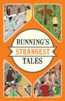 Running's Strangest Tales: Extraordinary but True Tales from over Five Centuries of Running by Iain Spragg