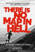 There is No Map in Hell The Record-Breaking Run Across the Lake District Fells by Steve Birkinshaw, Joss Naylor