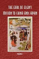 The Earl of Elgin's Mission to China and Japan by Lord Elgin