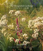The Thoughtful Gardener An Intelligent Approach to Garden Design by Jinny Blom