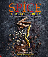 Spice Health Heroes Unlock the power of spice for flavour and wellbeing by Natasha MacAller