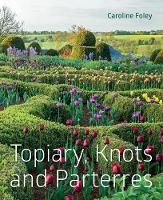 Topiary, Knots and Parterres by Caroline Foley