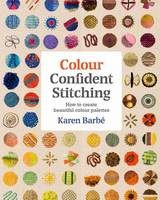 Colour Confident Stitching How to Create Beautiful Colour Palettes by Karen Barbe
