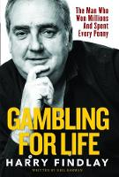 Gambling For Life The Man Who Won Millions And Spent Every Penny by Harry Findlay
