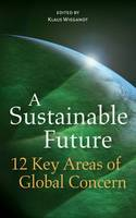 A Sustainable Future 12 Key Areas of Global Concern by Klaus Wiegandt