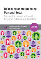 Becoming an Outstanding Personal Tutor Supporting Learners Through Personal Tutoring and Coaching by Andrew Stork, Ben Walker