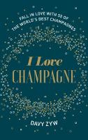 I Love Champagne Fall in Love with 50 of the World's Best Champagnes by Davy Zyw