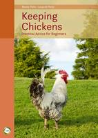 Keeping Chickens Practical Advice for Beginners by Beate Peitz, Leopold Peitz