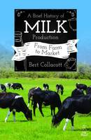 A Brief History of Milk Production From Farm to Market by Bert Collacott