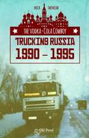 The Vodka-Cola Cowboy Trucking Russia 1990 - 1995 by Mick Twemlow