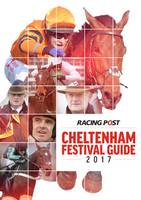 Racing Post Cheltenham Festival Guide 2017 by Nick Pulford