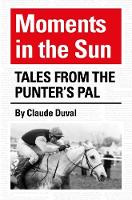 Moments in the Sun Tales from the Punter's Pal by Claude Duval