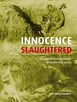 Innocence Slaughtered Gas and the Transformation of Warfare and Society by Jean Pascal Zanders