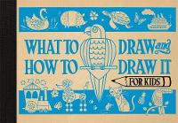What to Draw and How to Draw it for Kids by Charlotte Pepper