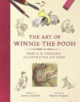 The Art of Winnie-the-Pooh How E. H. Shepard Illustrated an Icon by James Campbell