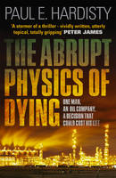 Cover for The Abrupt Physics of Dying by Paul E. Hardisty