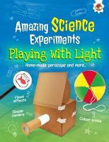 Playing with Light Amazing Science Experiments by Rob Ives
