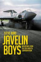 Javelin Boys Air Defence from the Cold War to Confrontation by Steve Bond