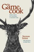 The Game Cook Recipes Inspired by a Conversation in My Butcher's Shop by