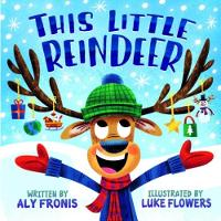 This Little Reindeer by Aly Fronis