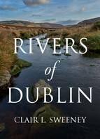 Rivers of Dublin by Clair L. Sweeney