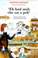 'Eh hud meh eh on a peh' The best of the best of those mouthwatering Dundee sayings by Norman Watson