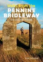 Walks from the Pennine Bridleway 24 Circular Routes by Tom Schofield