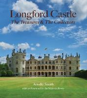Longford Castle The Treasures and the Collectors by Amelia Smith