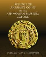 Sylloge of Aksumite Coins in the Ashmolean Museum, Oxford by Wolfgang Hahn, Vincent West