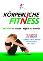 Korperliche Fitness XBX Plan fur Frauen, Taglich 12 Minuten by