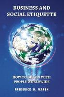 Business and Social Etiquette How to get on with people worldwide by Frederick Marsh