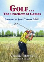 Golf . . . The Cruellest of Games by Cheever Hardwick