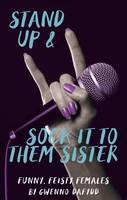 Stand Up & Sock it to Them Sister Funny, Feisty Females by Gwenno Dafydd