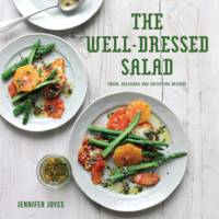 The Well-Dressed Salad: Fresh Delicious and Satisfying Recipes by Jennifer Joyce