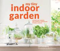 My Tiny Indoor Garden: Houseplant Havens in Small Spaces by Lia Leendertz, Mark Diacono