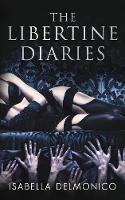 The The Libertine Diaries by Isabella Delmonico